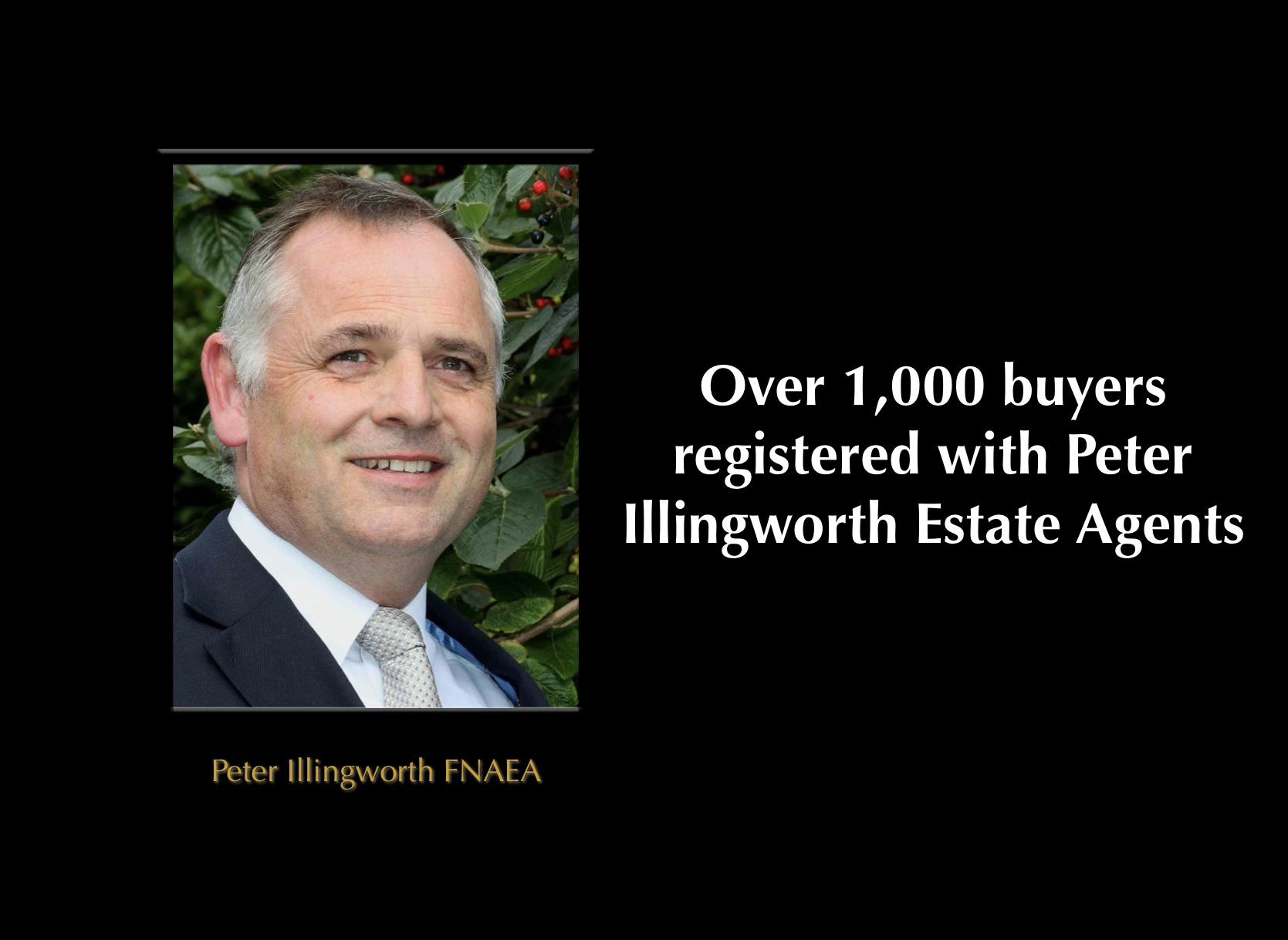 Over 1,000 buyers are registered with Peter Illingworth Estate Agents